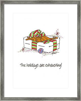 The Holidays Are Exhausting. Framed Print
