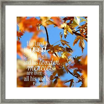the  Lord  Is Good To All: And His Framed Print by Traci Beeson