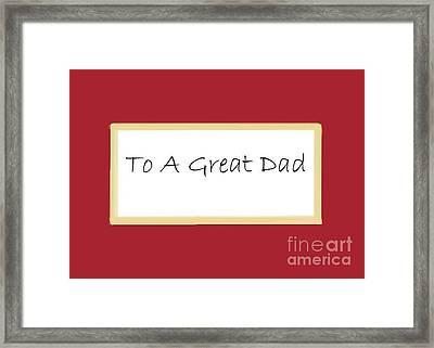 To A Great Dad Framed Print by Dessie Durham