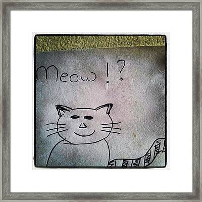 What My Room Mates Draw! #cat #drawing Framed Print