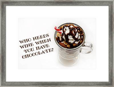 Who Needs Wine When You Have Chocolate Framed Print by Andee Design