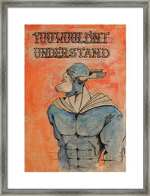 You Wouldn't Understand Framed Print by Canis Canon