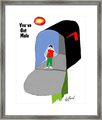 You've Got Male Framed Print