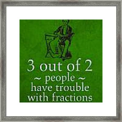 3 Out Of 2 People Have Trouble With Fractions Humor Poster Framed Print