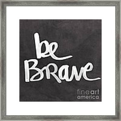 Be Brave Framed Print by Linda Woods