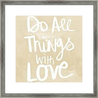 Do All Things With Love- Inspirational Art Framed Print by Linda Woods