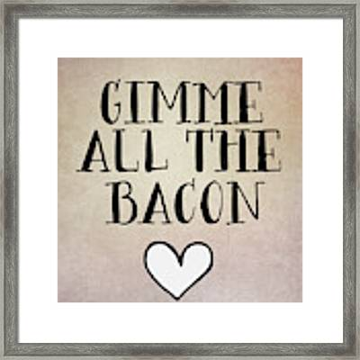 Gimme All The Bacon Framed Print