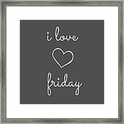 I Love Friday Framed Print