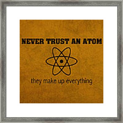 Never Trust An Atom They Make Up Everything Humor Art Framed Print by Design Turnpike