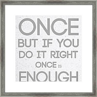 Once Is Enough Framed Print
