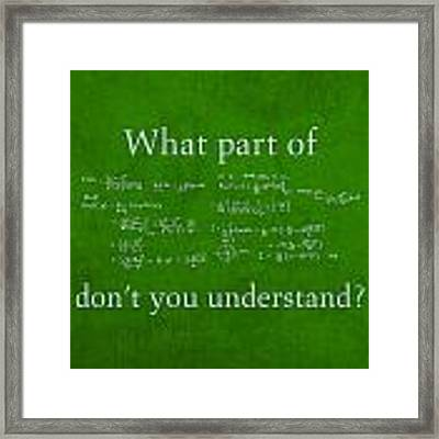 What Part Don't You Understand Math Formula Humor Poster Framed Print