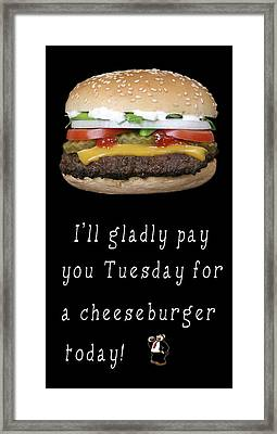 . . . I'll Gladly Pay You Tuesday . . . Framed Print