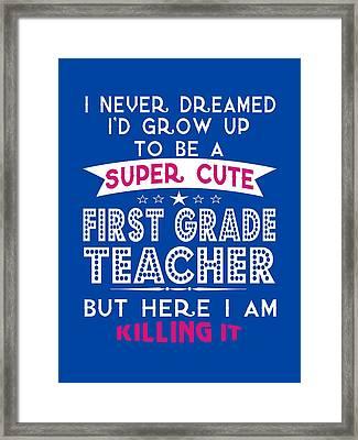 A Super Cute First Grade Teacher Framed Print
