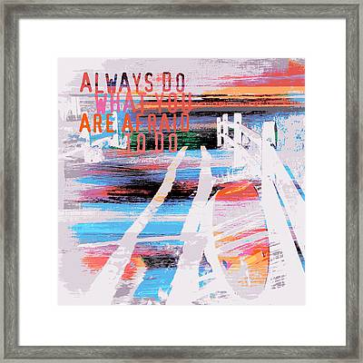 Always Do What You Are Afraid To Do Framed Print by Brandi Fitzgerald