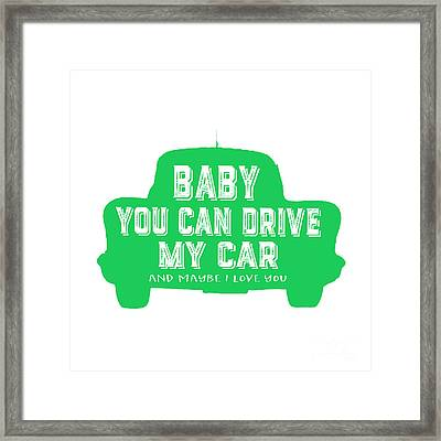 Baby You Can Drive My Car Framed Print