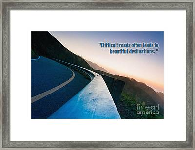 Difficult Roads Often Leads To Beautiful Destinations Framed Print by Celestial Images