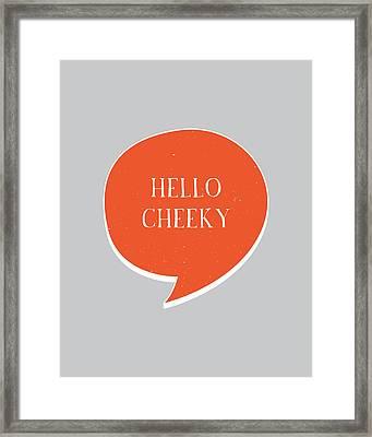 Hello Cheeky Framed Print by Samuel Whitton