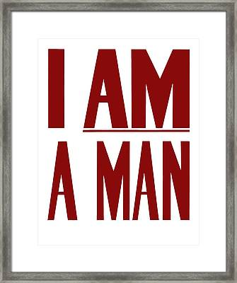 I Am A Man Framed Print