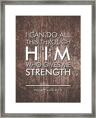 I Can Do All This Through Him Who Gives Me Strength - Philippians 4 13 Framed Print