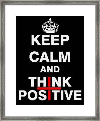Keep Calm And Think Positive Framed Print by ES Design