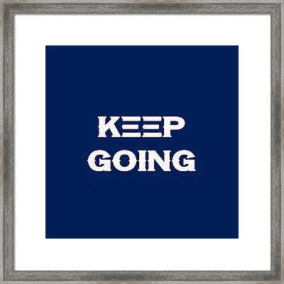 Keep Going - Motivational And Inspirational Quote Framed Print