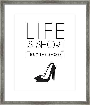 Life Is Short , Buy The Shoes Framed Print
