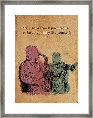 Miles Davis Quote. Sometimes You Have To Play A Long Time Framed Print by Pablo Franchi