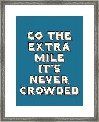 Motivational - Go The Extra Mile It's Never Crowded B Framed Print