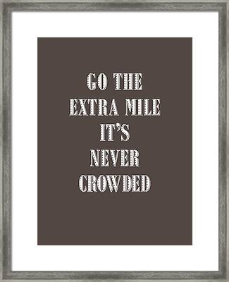 Motivational - Go The Extra Mile It's Never Crowded D Framed Print