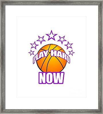 Play Basketball Play Hard Now Framed Print