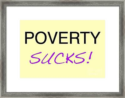 Poverty Sucks Framed Print