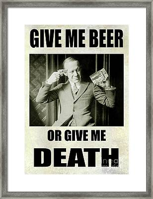Give Me Beer Or Give Me Death Framed Print by Jon Neidert