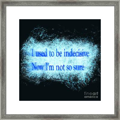 I Used To Be Indecisive. Now I'm Not So Sure. Framed Print by Humorous Quotes