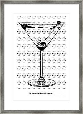 So Many Martinis So Little Time Framed Print