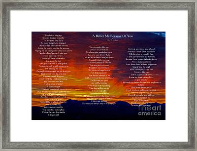 A Better Me Because Of You Framed Print