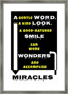 Quote Print - A Gentle Word, A Kind Look, A Good-natured Smile Can Work Wonders Framed Print