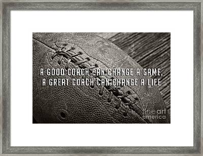 Framed Print featuring the photograph A Good Coach Can Change A Game A Great Coach Can Change A Life by Edward Fielding