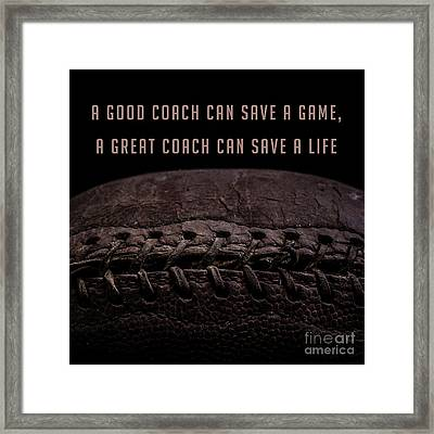 A Good Coach Can Save A Game A Great Coach Can Save A Life 3 Framed Print