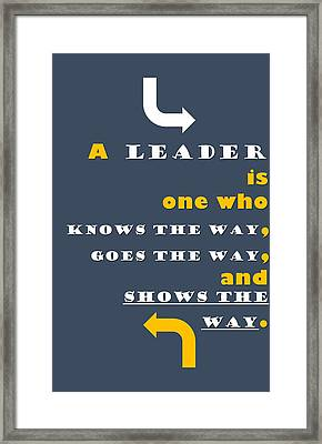 Quote Print - A Leader Is One Who Knows The Way, Goes The Way, And Shows The Way Framed Print