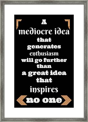 Quote Print - A Mediocre Idea That Generates Enthusiasm Will Go Further Than A Great Idea Framed Print
