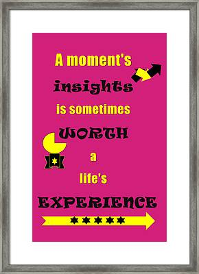 Quote Print - A Moment's Insights Is Sometimes Worth A Life's Experience Framed Print