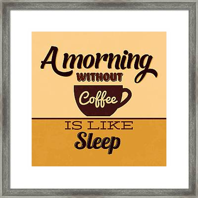 A Morning Without Coffee Is Like Sleep Framed Print by Naxart Studio