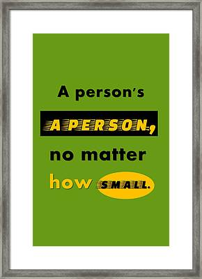 Quote Print - A Person's A Person, No Matter How Small Framed Print