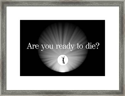 A Profound Question . . . Are You Ready To Die? Framed Print