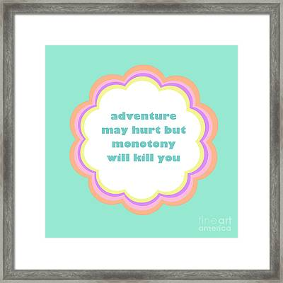 Adventure May Hurt But Monotony Will Kill You Framed Print by Liesl Marelli