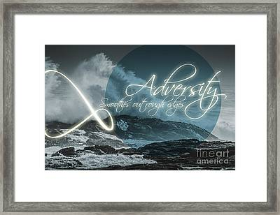 Adversity Smoothes Out Rough Edges Framed Print