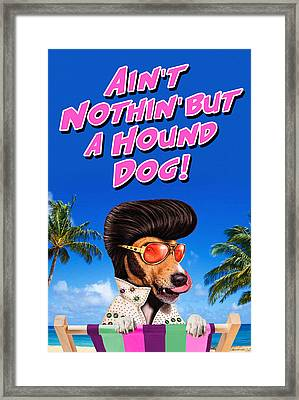 Ain't Nothin' But A Hound Dog Framed Print