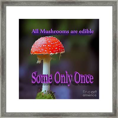 All Mushrooms Are Edible. Some Only Once  Framed Print by Humorous Quotes