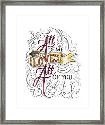 All Of Me Loves All Of You Framed Print