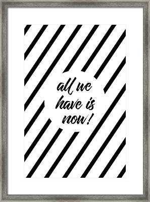 All We Have Is Now - Cross-striped Framed Print